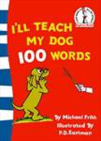 Ill Teach My Dog 100 Words by P Eastman & Michael Frith