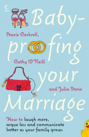 Baby-Proofing Your Marriage: How To Laugh More, Argue Less And Communicate Better As Your Family Grows by Various