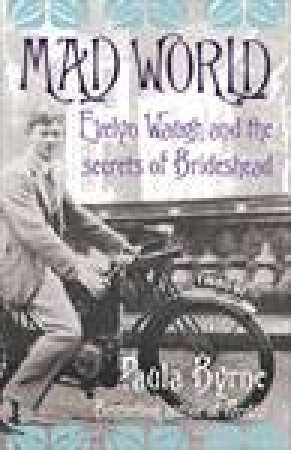 Mad World: Evelyn Waugh and the Lygons of Brideshead by Paula Byrne