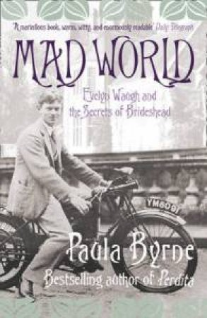 Mad World: Evelyn Waugh and the Secrets of Brideshead by Paula Byrne