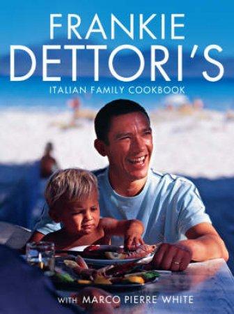 Frankie Dettori's Italian Family Cookbook by Frankie Dettori & Marco Pierre White
