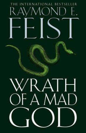 Wrath of a Mad God by Raymond E Feist