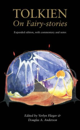 Tolkien on Fairy-Stories by Douglas A Anderson & Verlyn Flieger