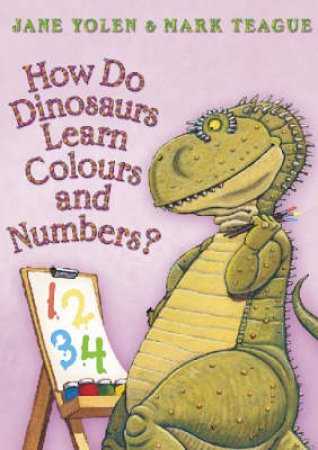 How Do Dinosaurs Learn Their Colours And Numbers? by Jane Yolen & Mark Teague