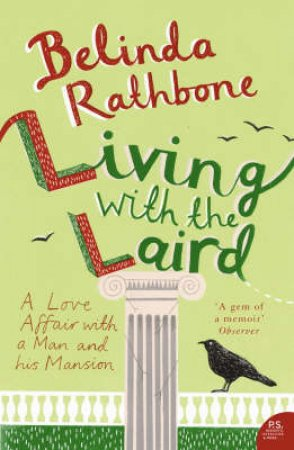 Living With The Laird: A Love Affair With A Man And His Mansion by Belinda Rathbone