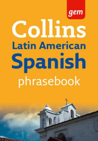 Collins Gem: Latin American Spanish Phrasebook by None