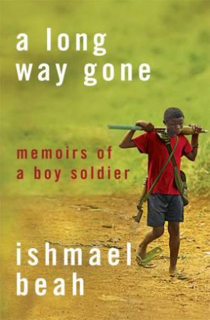 A Long Way Gone: The True Story Of A Child Soldier by Ishmael Beah