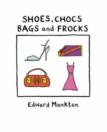 Shoes Chocs Bags And Frocks by Edward Monkton