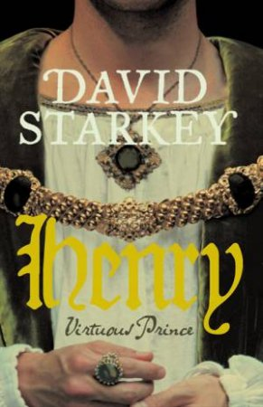 Henry: Virtuous Prince by David Starkey