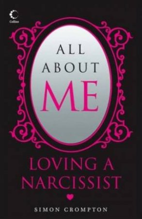 All About Me: Loving a Narcissist by Simon Crompton