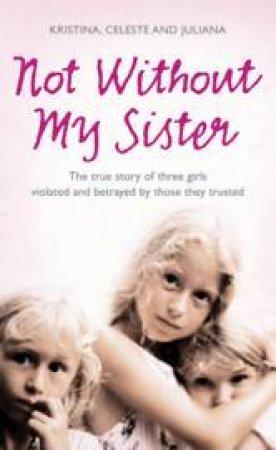 Not Without My Sister by Celeste, Juliana & Kristina Jones