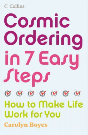 Cosmic Ordering In 7 Easy Steps: How To Make Life Work For you by Carolyn Boyes