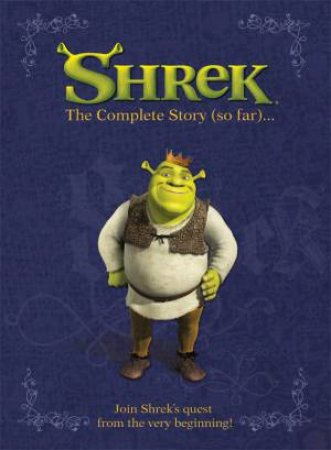 Shrek The Third: The Complete Story (So Far...) by .