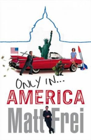Only In America by Matt Frei