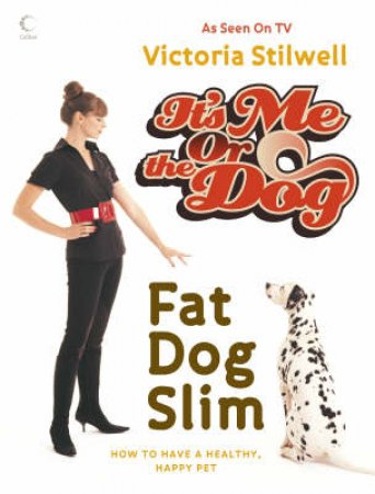 It's Me Or The Dog: Fatdog Slim by Victoria Stilwell