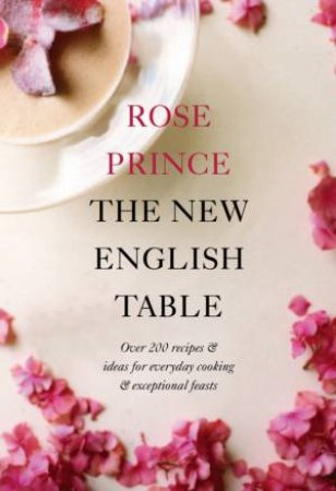 The New English Table: Over 200 Recipes And Ideas For Everyday Cooking And Exceptional Feasts by Rose Prince