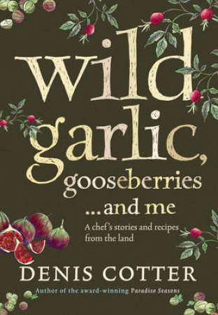 Wild Garlic, Gooseberries And Me by Denis Cotter