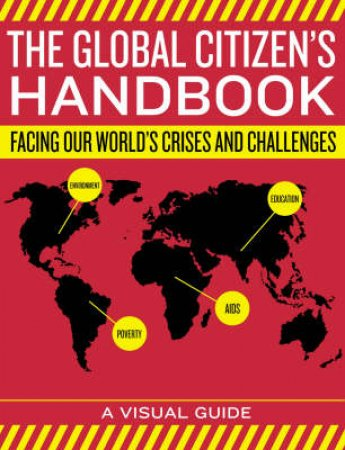 The Global Citizens Handbook: Facing Our Worlds Crises And Challenges by None