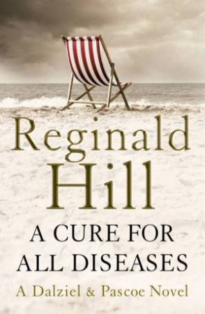 A Cure For All Diseases: A Dalziel & Pascoe Novel by Reginald Hill