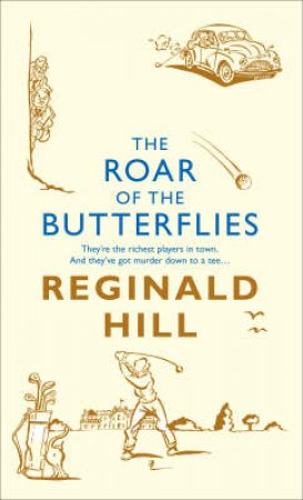 The Roar of the Butterflies by Reginald Hill
