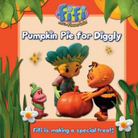 Fifi and the Flowertots: Pumpkin Pie For Diggly by Various
