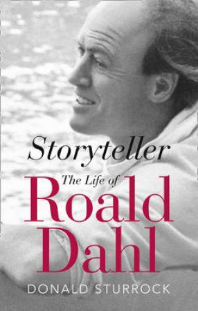 Storyteller: Roald Dahl - The Biography by Donald Sturrock