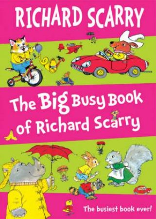 Big Busy Book Of Richard Scarry by Richard Scarry