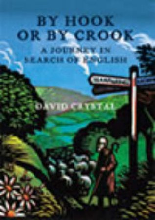 By Hook Or By Crook: A Journey In Search Of English by David Crystal