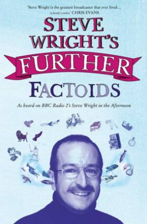 Steve Wright's Further Factoids by Steve Wright