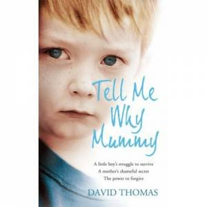 Tell Me Why Mummy: A Boy's Struggle to Survive. A Mother's Ultimate by David Thomas