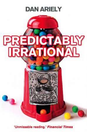 Predictably Irrational: The Hidden Forces that Shape Our Decisions by Daniel Ariely