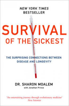 Survival Of The Sickest: A Medical Maverick Discovers Why We Need Disease by Sharon Moalem