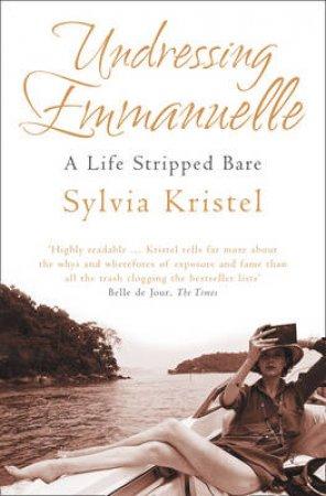 Undressing Emmanuelle: A Memoir by Sylvia Kristel
