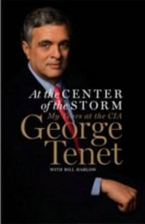 At The Centre Of The Storm by George Tenet