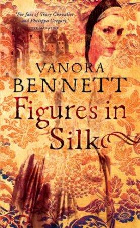 Figures In Silk by Vanora Bennett
