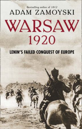 Lenin's Failed Conquest Of Europe by Adam Zamoyski