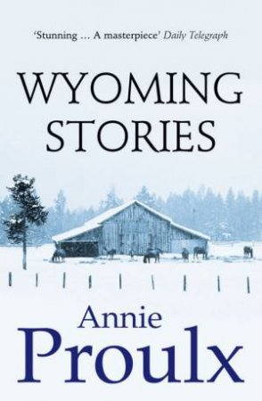 Wyoming Stories by Annie Proulx