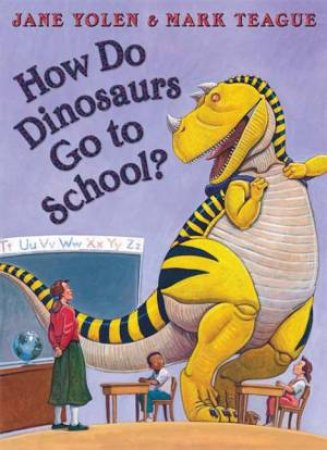 How Do Dinosaurs Go To School? by Mark Teague & Jane Yolen