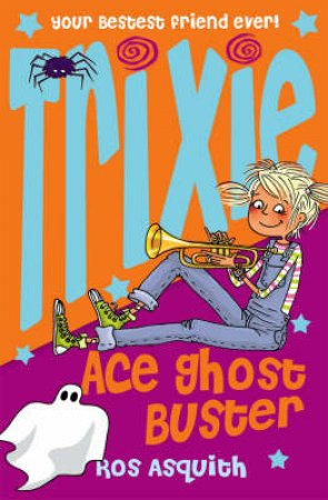 Trixie Ace Ghost Buster by Ros Asquith
