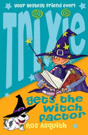 Trixie Gets The Witch Factor by Ros Asquith
