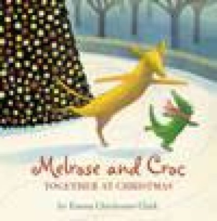 Melrose and Croc: Together at Christmas by Emma Chichester Clark