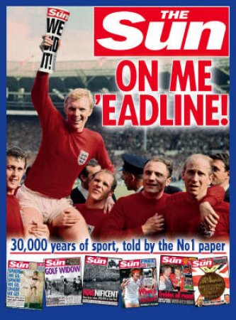 On Me 'eadline: The Complete History Of Sport from the Sun by The Sun