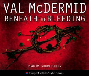 Beneath The Bleeding Abridged 5/300 by Val McDermid