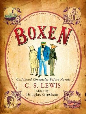 Boxen: Childhood Chronicles Before Narnia by Walter Hooper & C S Lewis
