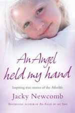 An Angel Held My Hand Inspiring True Stories Of The Afterlife
