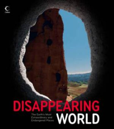 Disappearing World: The Earth's Most Extraordinary and Endangered Places by Alonzo Addison