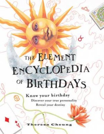 The Element Encyclopedia Of Birthdays by Theresa Cheung