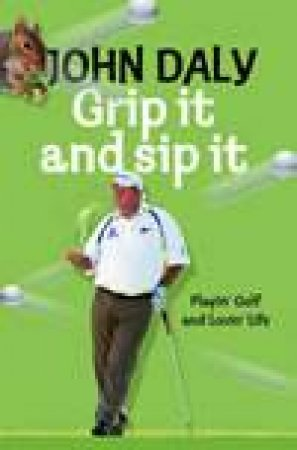 Golf My Own Damn Way: Playin' the John Daly Game and Lovin' Life by John Daly