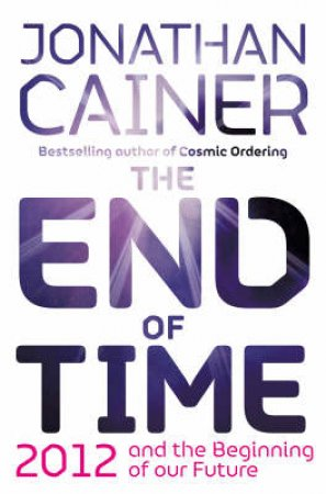The End Of Time: And The Beginning Of Our Future by Jonathan Cainer