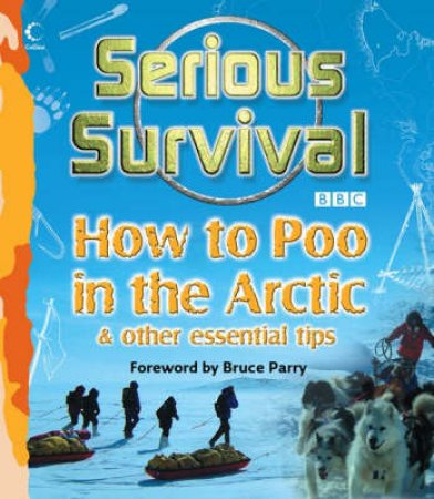 Serious Survival: How To Poo In The Arctic and Other essential tips for by Marshall Corwin